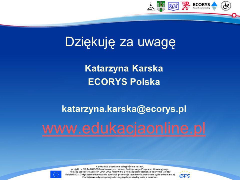 Dziękuję za uwagę Katarzyna Karska ECORYS Polska katarzyna.karska@ecorys.pl www.edukacjaonline.pl