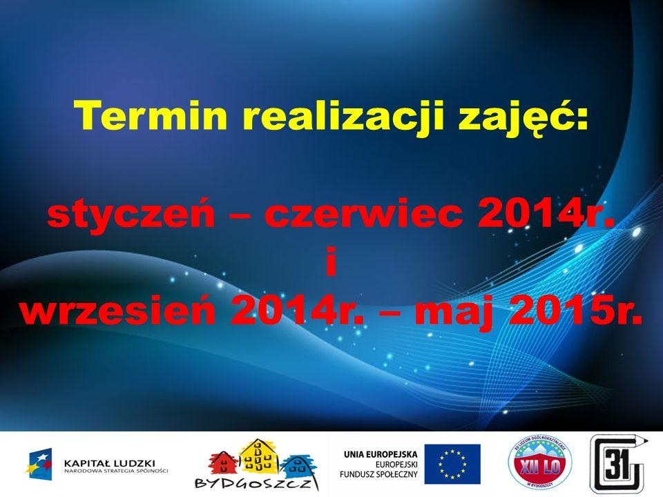 Termin realizacji zajęć: styczeń – czerwiec 2014r. i wrzesień 2014r. – maj 2015r.