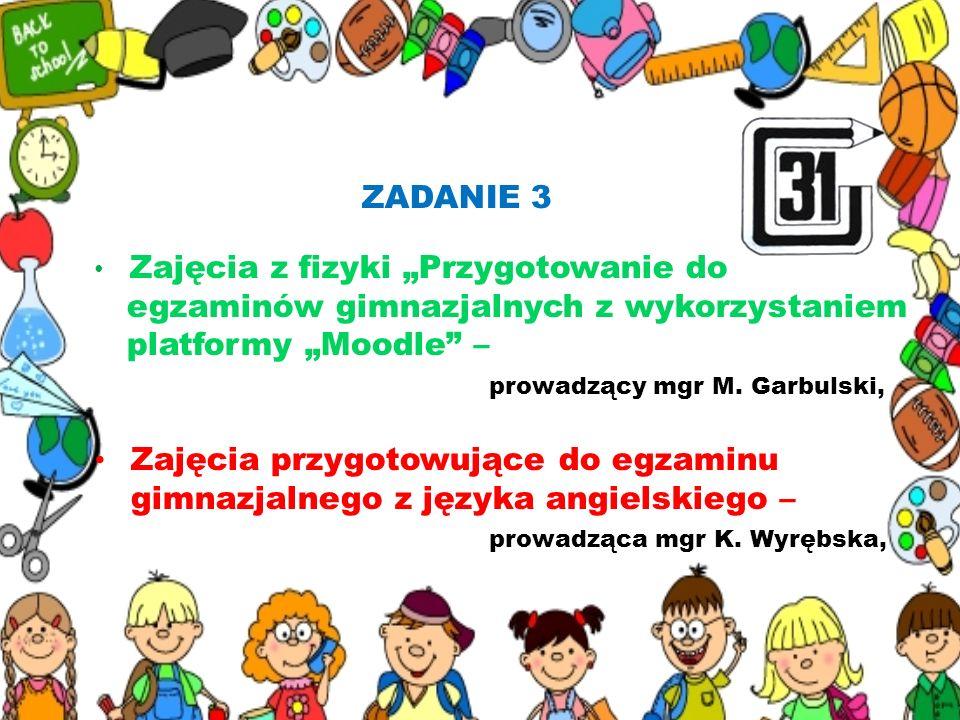 ZADANIE 3 Zajęcia z fizyki Przygotowanie do egzaminów gimnazjalnych z wykorzystaniem platformy Moodle – prowadzący mgr M. Garbulski, Zajęcia przygotow