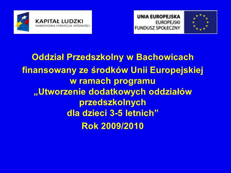 Oddział Przedszkolny w Bachowicach finansowany ze środków Unii Europejskiej w ramach programu Utworzenie dodatkowych oddziałów przedszkolnych dla dzie