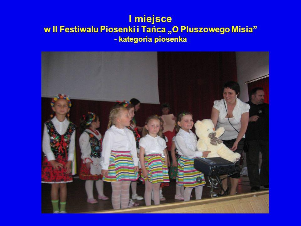 I miejsce w II Festiwalu Piosenki i Tańca O Pluszowego Misia - kategoria piosenka