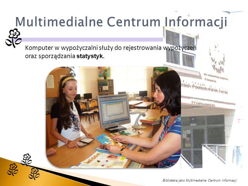 Biblioteka jako Multimedialne Centrum Informacji Komputer w wypożyczalni służy do rejestrowania wypożyczeń oraz sporządzania statystyk.