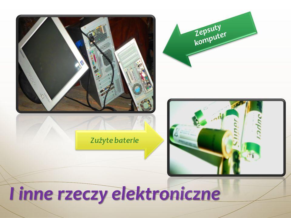 I inne rzeczy elektroniczne Zepsuty komputer Zużyte baterie