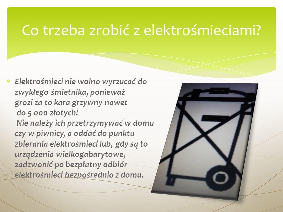 Elektrośmieci nie wolno wyrzucać do zwykłego śmietnika, ponieważ grozi za to kara grzywny nawet do 5 000 złotych! Nie należy ich przetrzymywać w domu