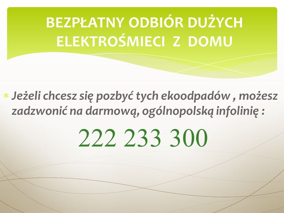 Jeżeli chcesz się pozbyć tych ekoodpadów, możesz zadzwonić na darmową, ogólnopolską infolinię : BEZPŁATNY ODBIÓR DUŻYCH ELEKTROŚMIECI Z DOMU 222 233 3