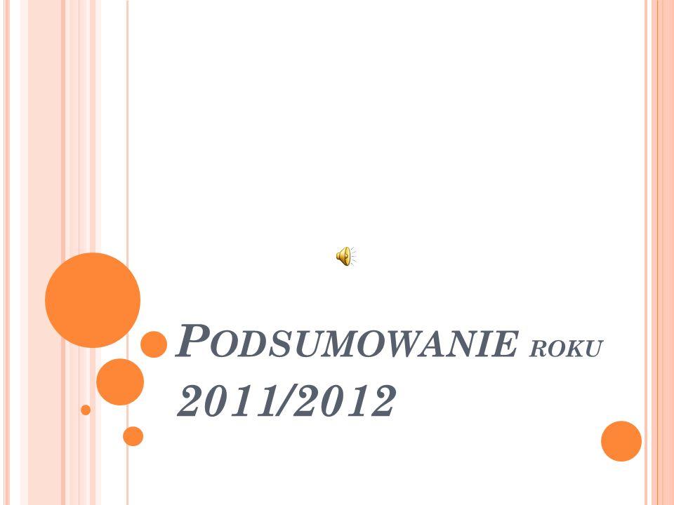 P ODSUMOWANIE ROKU 2011/2012