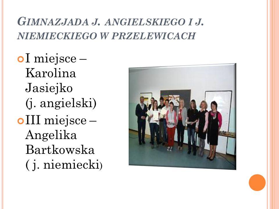 G IMNAZJADA J. ANGIELSKIEGO I J. NIEMIECKIEGO W PRZELEWICACH I miejsce – Karolina Jasiejko (j. angielski) III miejsce – Angelika Bartkowska ( j. niemi
