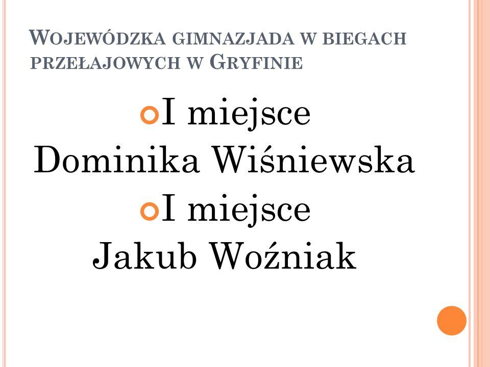 W OJEWÓDZKA GIMNAZJADA W BIEGACH PRZEŁAJOWYCH W G RYFINIE I miejsce Dominika Wiśniewska I miejsce Jakub Woźniak