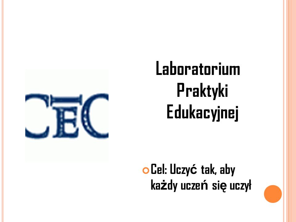 Laboratorium Praktyki Edukacyjnej Cel: Uczy ć tak, aby ka ż dy ucze ń si ę uczył