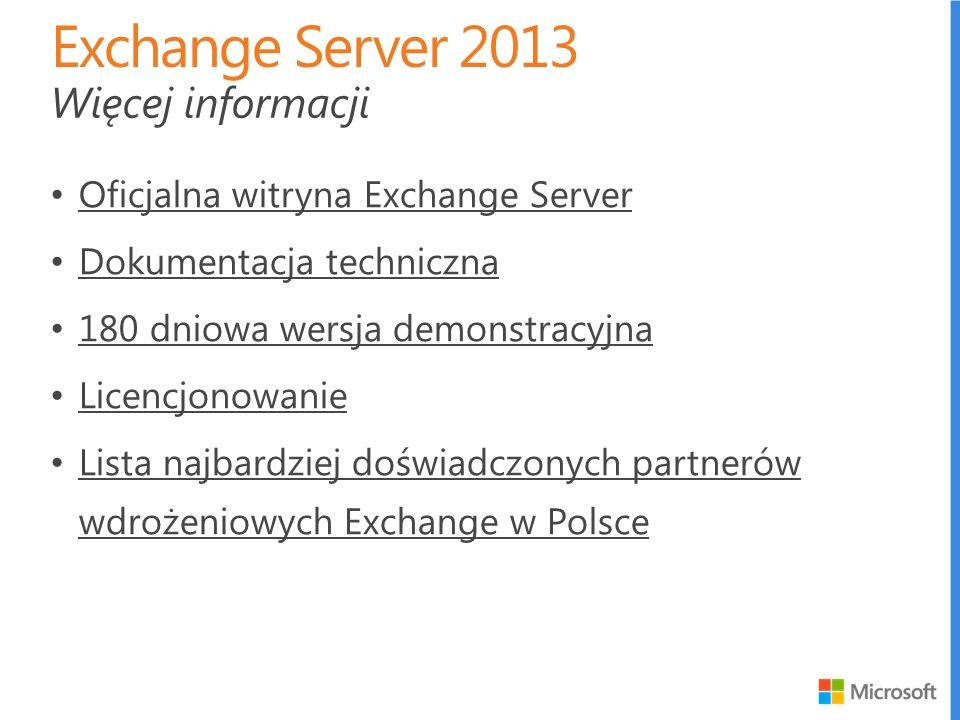 Oficjalna witryna Exchange Server Dokumentacja techniczna 180 dniowa wersja demonstracyjna Licencjonowanie Lista najbardziej doświadczonych partnerów wdrożeniowych Exchange w Polsce Lista najbardziej doświadczonych partnerów wdrożeniowych Exchange w Polsce Więcej informacji
