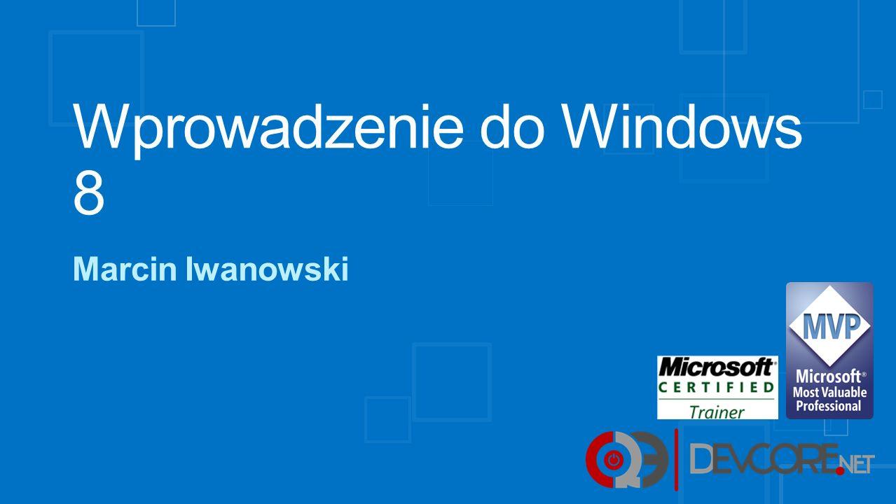Wprowadzenie do Windows 8 Marcin Iwanowski