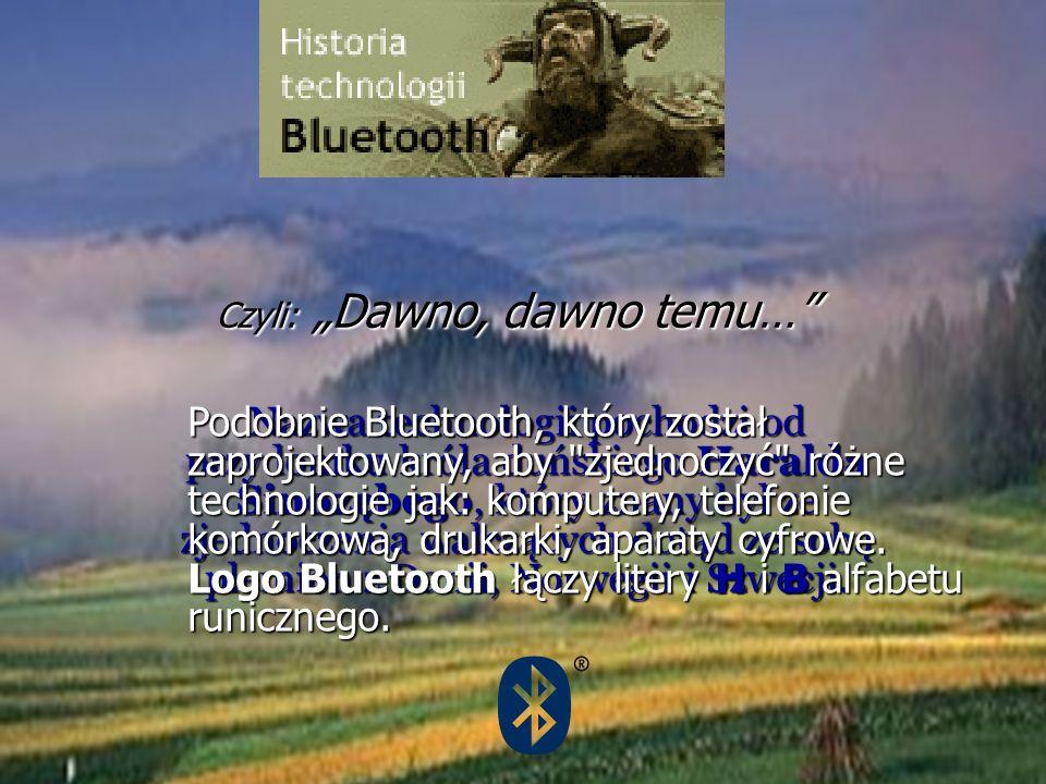 Czyli: Dawno, dawno temu… Nazwa technologii pochodzi od przydomku króla duńskiego Haralda Sinozębego, który znany był ze zjednoczenia walczących dotąd