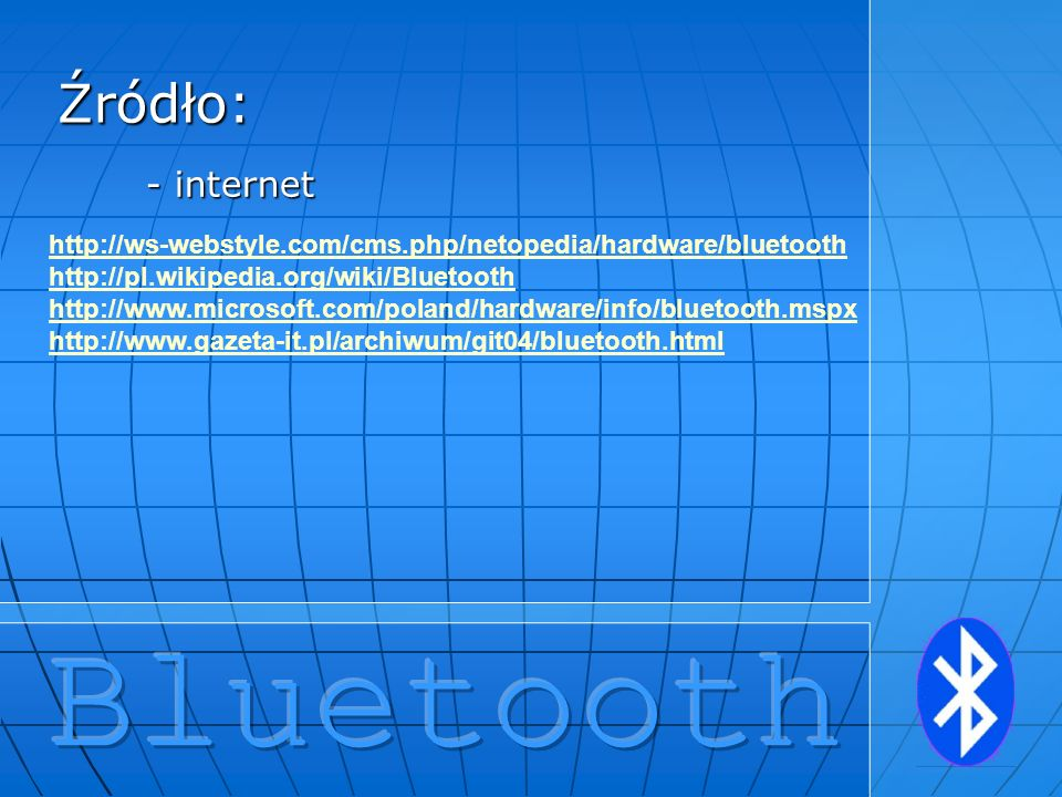 - internet http://ws-webstyle.com/cms.php/netopedia/hardware/bluetooth http://pl.wikipedia.org/wiki/Bluetooth http://www.microsoft.com/poland/hardware