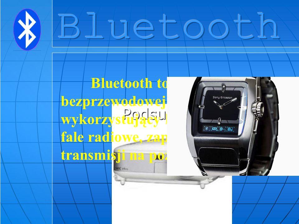 Podsumowanie Bluetooth to standard bezprzewodowej transmisji danych wykorzystujący krótkozakresowe fale radiowe, zapewniający prędkość transmisji na p