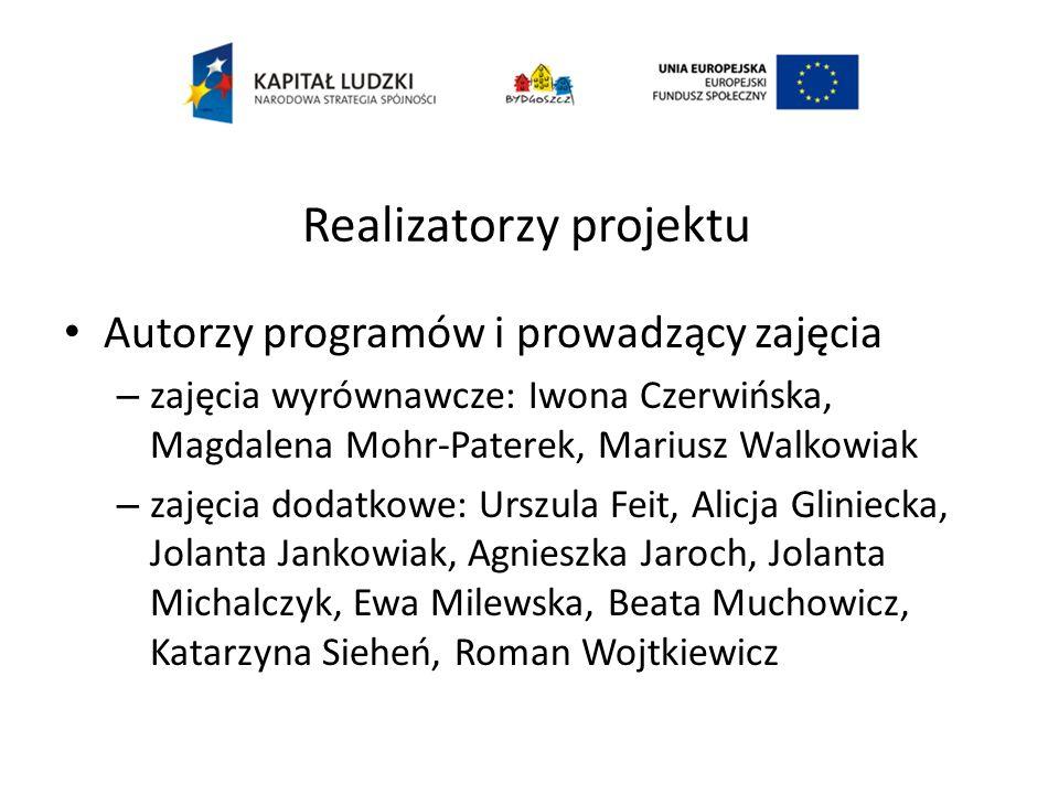 Realizatorzy projektu Autorzy programów i prowadzący zajęcia – zajęcia wyrównawcze: Iwona Czerwińska, Magdalena Mohr-Paterek, Mariusz Walkowiak – zaję