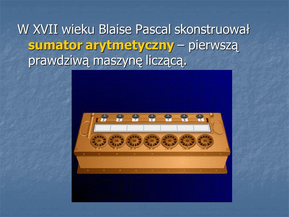 W XVII wieku Blaise Pascal skonstruował sumator arytmetyczny – pierwszą prawdziwą maszynę liczącą.