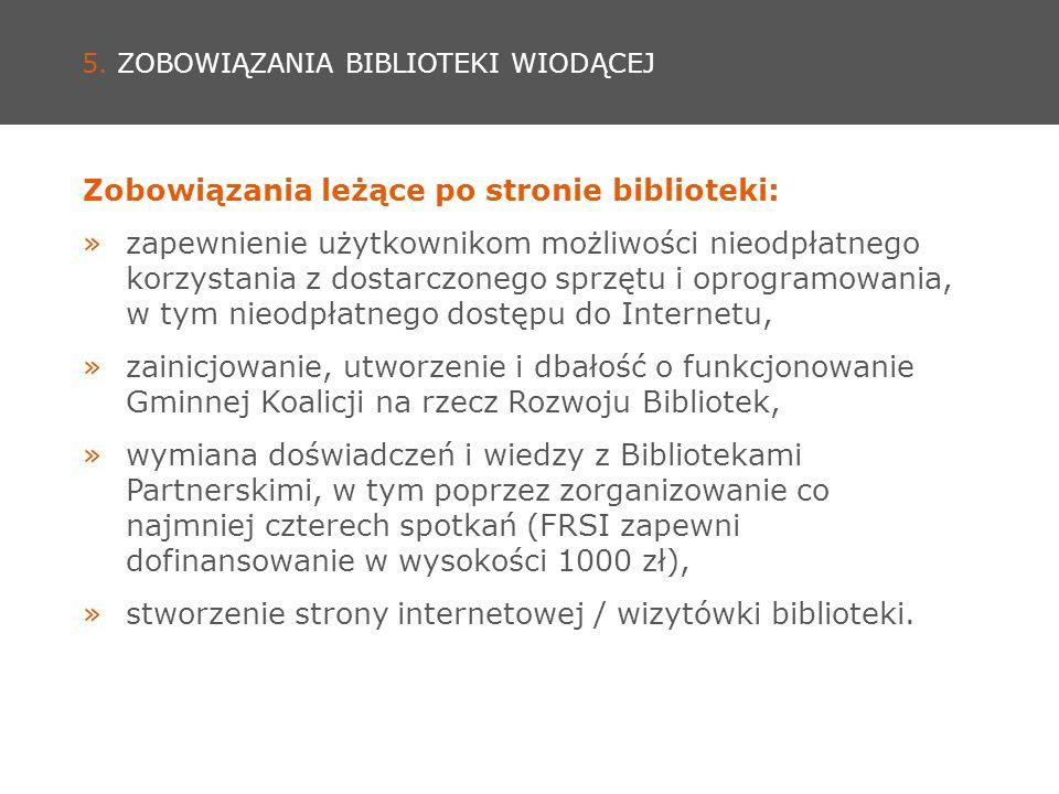 5. ZOBOWIĄZANIA BIBLIOTEKI WIODĄCEJ Zobowiązania leżące po stronie biblioteki: »zapewnienie użytkownikom możliwości nieodpłatnego korzystania z dostar