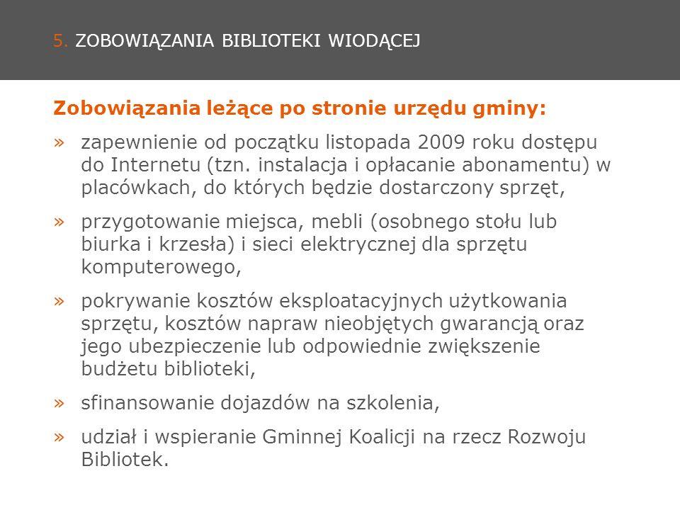 5. ZOBOWIĄZANIA BIBLIOTEKI WIODĄCEJ Zobowiązania leżące po stronie urzędu gminy: »zapewnienie od początku listopada 2009 roku dostępu do Internetu (tz