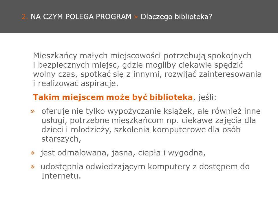 WYPOSAŻYMY BIBLIOTEKI W SPRZĘT KOMPUTEROWY I MULTIMEDIALNY, ZORGANIZUJEMY SZKOLENIA INFORMATYCZNE DLA BIBLIOTEKARZY WZMOCNIMY SYSTEM WSPARCIA DLA BIBLIOTEK PUBLICZNYCH W MAŁYCH MIEJSCOWOŚCIACH 2.