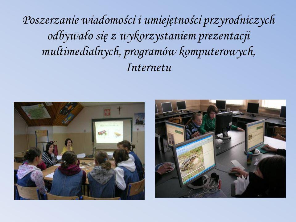 Poszerzanie wiadomości i umiejętności przyrodniczych odbywało się z wykorzystaniem prezentacji multimedialnych, programów komputerowych, Internetu