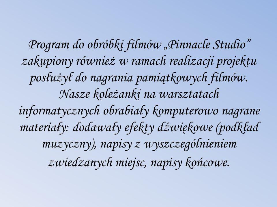 Program do obróbki filmów Pinnacle Studio zakupiony również w ramach realizacji projektu posłużył do nagrania pamiątkowych filmów. Nasze koleżanki na