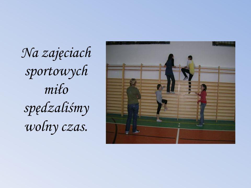 Na zajęciach sportowych miło spędzaliśmy wolny czas.