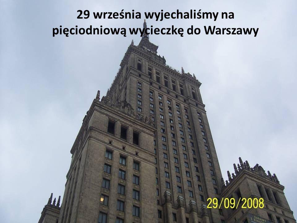 29 września wyjechaliśmy na pięciodniową wycieczkę do Warszawy