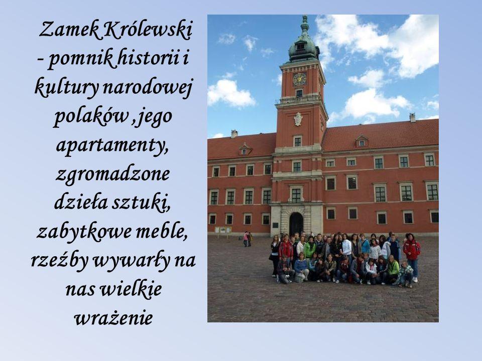 Zamek Królewski - pomnik historii i kultury narodowej polaków,jego apartamenty, zgromadzone dzieła sztuki, zabytkowe meble, rzeźby wywarły na nas wiel