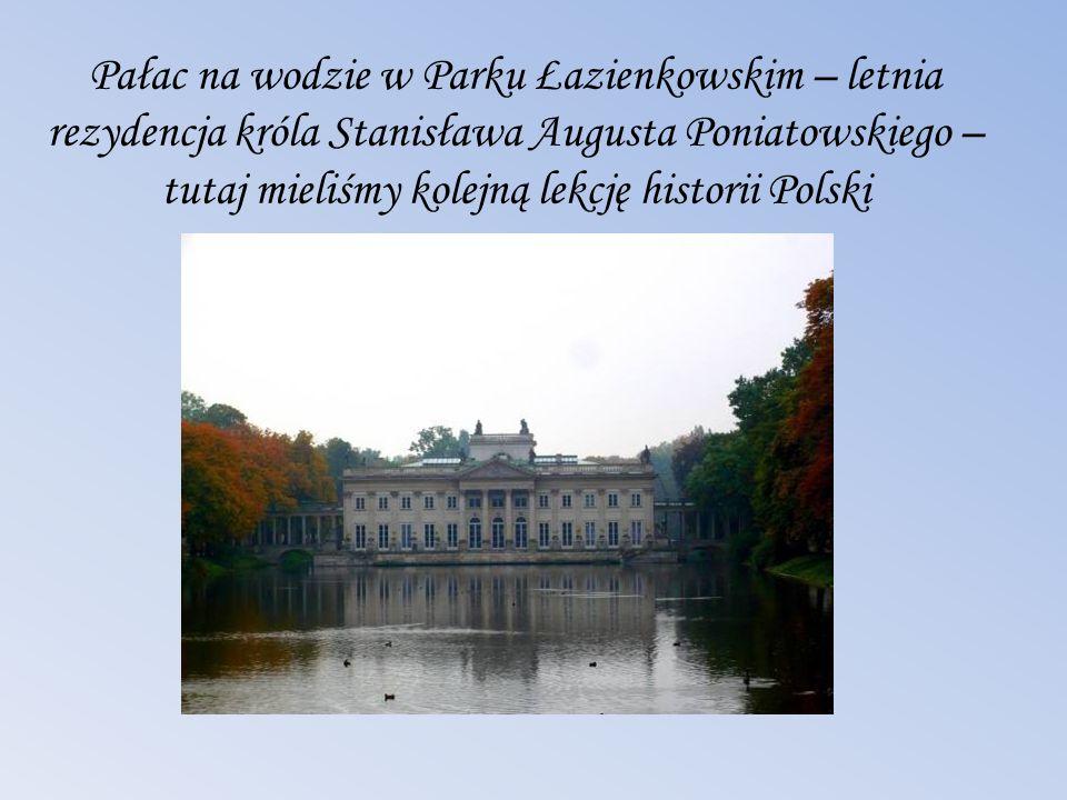 Pałac na wodzie w Parku Łazienkowskim – letnia rezydencja króla Stanisława Augusta Poniatowskiego – tutaj mieliśmy kolejną lekcję historii Polski