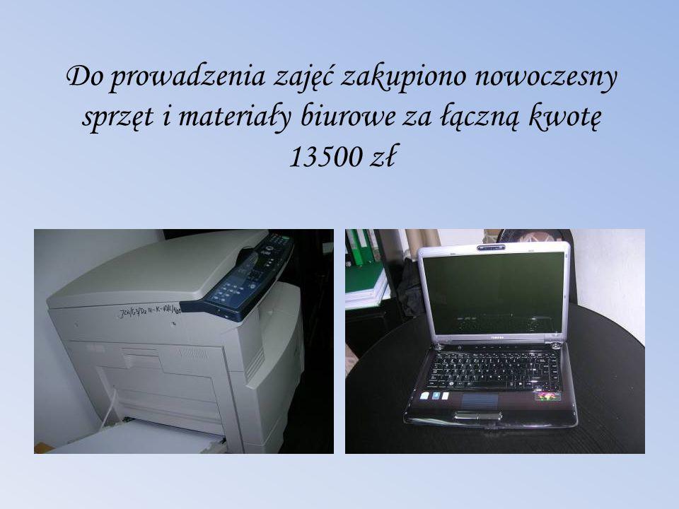 Do prowadzenia zajęć zakupiono nowoczesny sprzęt i materiały biurowe za łączną kwotę 13500 zł