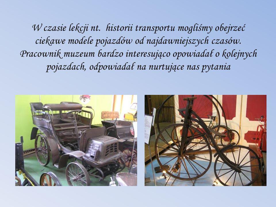 W czasie lekcji nt. historii transportu mogliśmy obejrzeć ciekawe modele pojazdów od najdawniejszych czasów. Pracownik muzeum bardzo interesująco opow