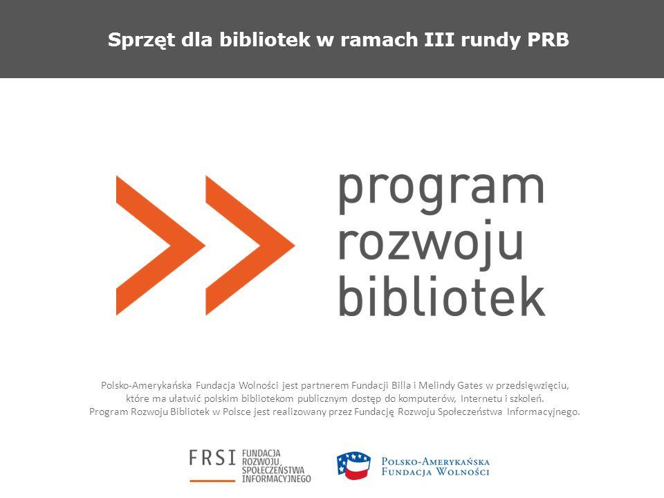 Sprzęt dla bibliotek w ramach III rundy PRB Polsko-Amerykańska Fundacja Wolności jest partnerem Fundacji Billa i Melindy Gates w przedsięwzięciu, które ma ułatwić polskim bibliotekom publicznym dostęp do komputerów, Internetu i szkoleń.