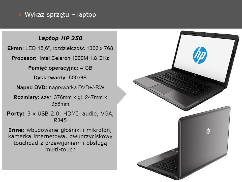 » Wykaz sprzętu – laptop Laptop HP 250 Ekran: LED 15,6, rozdzielczość 1366 x 768 Procesor: Intel Celeron 1000M 1,8 GHz Pamięć operacyjna: 4 GB Dysk twardy: 500 GB Napęd DVD: nagrywarka DVD+/-RW Rozmiary: szer.