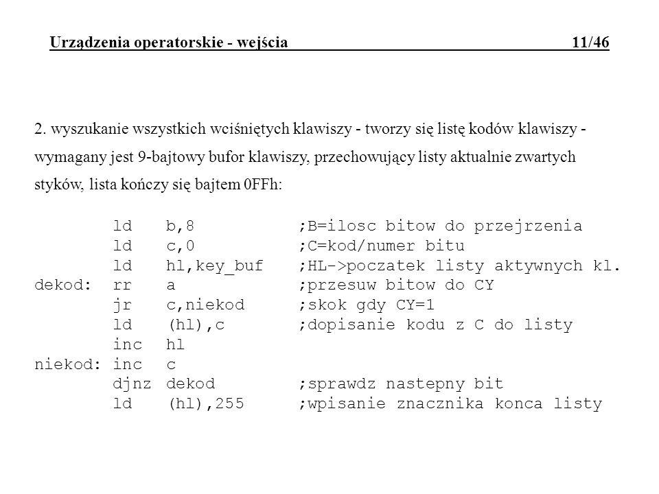 Urządzenia operatorskie - wejścia 11/46 2. wyszukanie wszystkich wciśniętych klawiszy - tworzy się listę kodów klawiszy - wymagany jest 9-bajtowy bufo