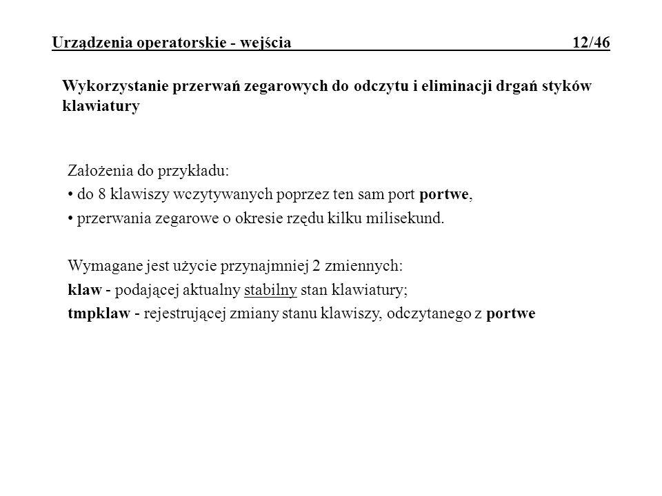 Urządzenia operatorskie - wejścia 12/46 Wykorzystanie przerwań zegarowych do odczytu i eliminacji drgań styków klawiatury Założenia do przykładu: do 8