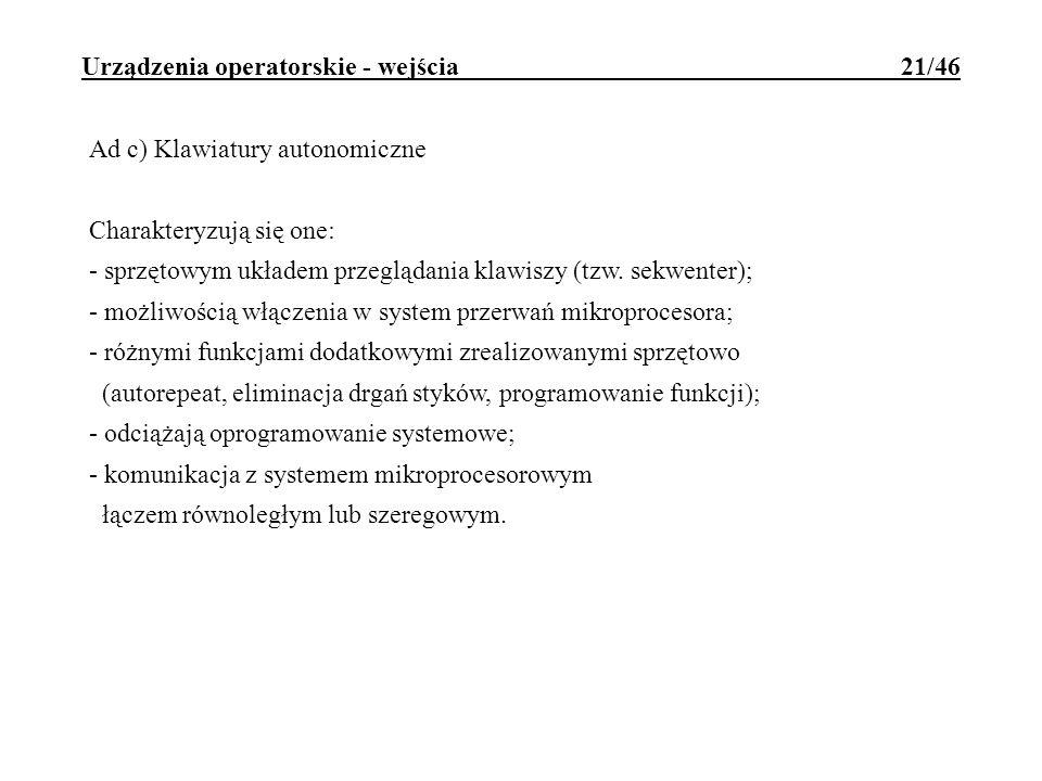 Urządzenia operatorskie - wejścia 21/46 Ad c) Klawiatury autonomiczne Charakteryzują się one: - sprzętowym układem przeglądania klawiszy (tzw. sekwent