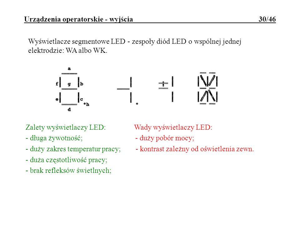 Urządzenia operatorskie - wyjścia 30/46 Wyświetlacze segmentowe LED - zespoły diód LED o wspólnej jednej elektrodzie: WA albo WK. Zalety wyświetlaczy