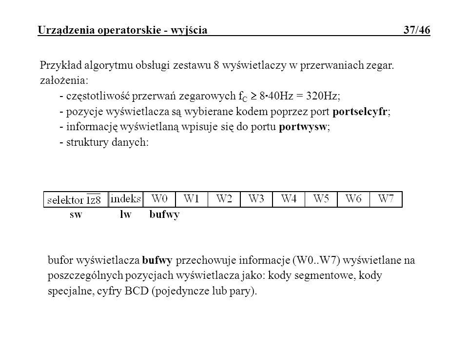 Urządzenia operatorskie - wyjścia 37/46 Przykład algorytmu obsługi zestawu 8 wyświetlaczy w przerwaniach zegar. założenia: - częstotliwość przerwań ze