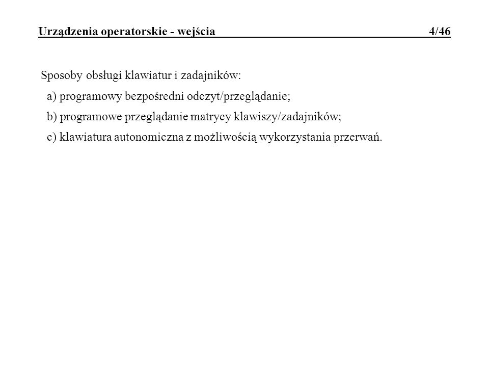 Urządzenia operatorskie - wejścia 4/46 Sposoby obsługi klawiatur i zadajników: a) programowy bezpośredni odczyt/przeglądanie; b) programowe przeglądan