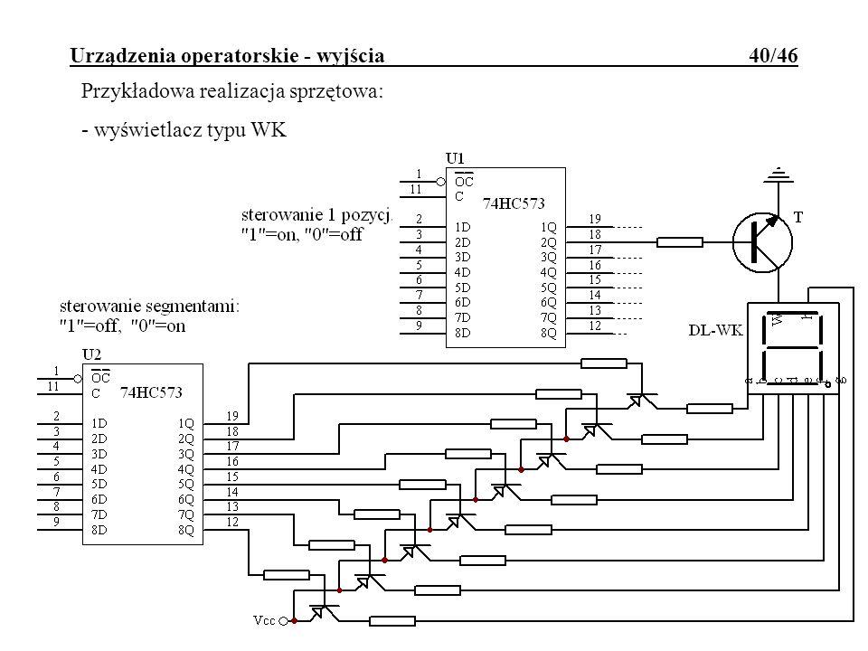 Urządzenia operatorskie - wyjścia 40/46 Przykładowa realizacja sprzętowa: - wyświetlacz typu WK
