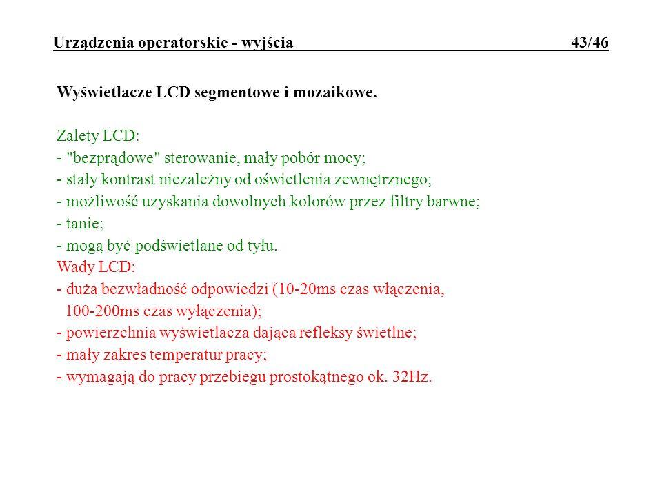 Urządzenia operatorskie - wyjścia 43/46 Wyświetlacze LCD segmentowe i mozaikowe. Zalety LCD: -