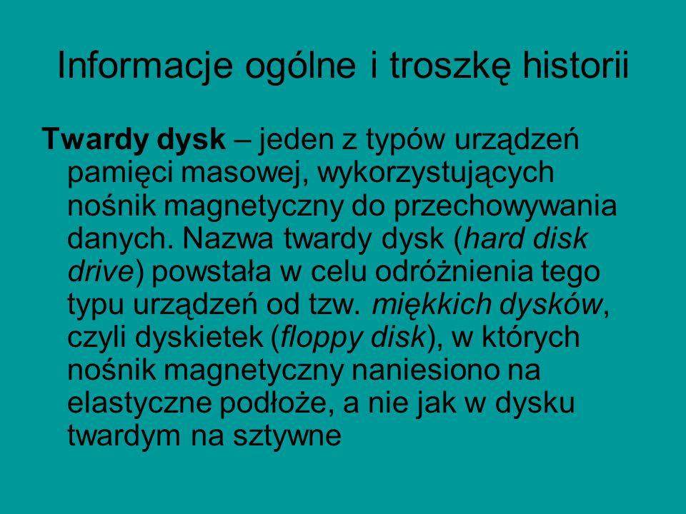 Informacje ogólne i troszkę historii Twardy dysk – jeden z typów urządzeń pamięci masowej, wykorzystujących nośnik magnetyczny do przechowywania danych.