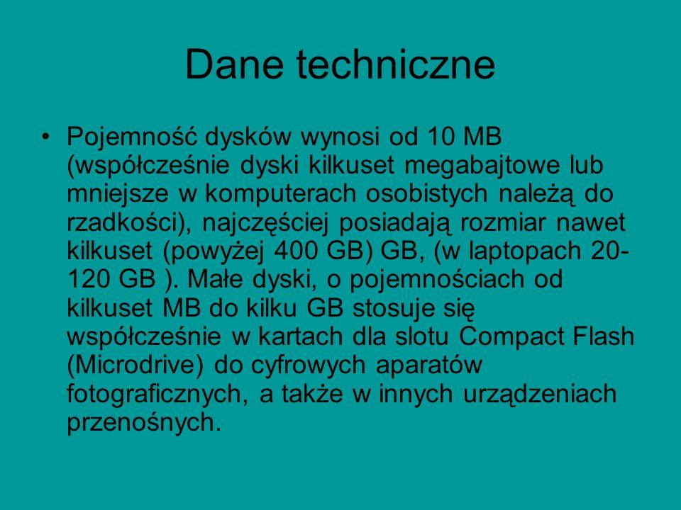 Dane techniczne Pojemność dysków wynosi od 10 MB (współcześnie dyski kilkuset megabajtowe lub mniejsze w komputerach osobistych należą do rzadkości), najczęściej posiadają rozmiar nawet kilkuset (powyżej 400 GB) GB, (w laptopach 20- 120 GB ).