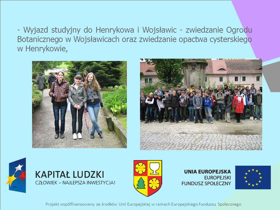 Projekt współfinansowany ze środków Unii Europejskiej w ramach Europejskiego Funduszu Społecznego - Wyjazd studyjny do Henrykowa i Wojsławic - zwiedzanie Ogrodu Botanicznego w Wojsławicach oraz zwiedzanie opactwa cysterskiego w Henrykowie,
