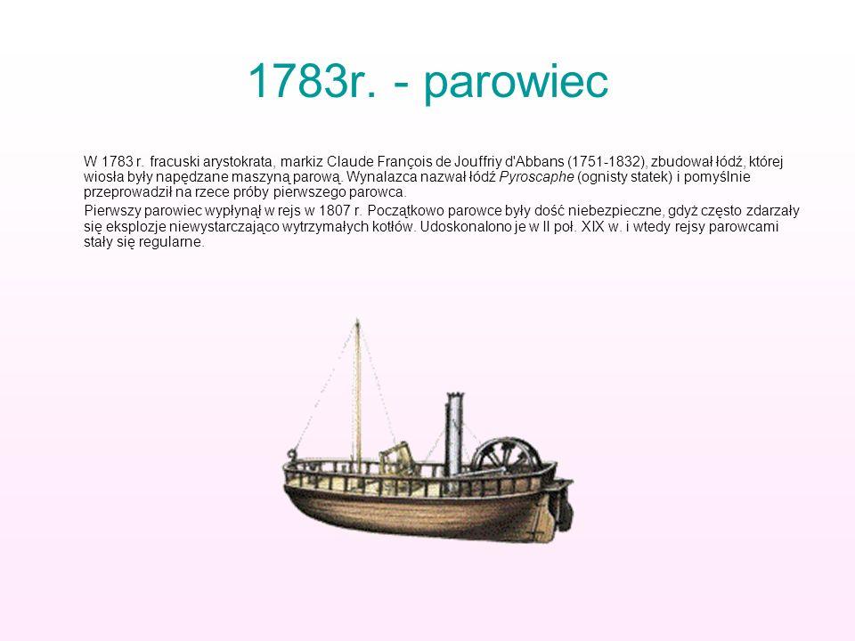 1783r. - parowiec W 1783 r. fracuski arystokrata, markiz Claude François de Jouffriy d'Abbans (1751-1832), zbudował łódź, której wiosła były napędzane