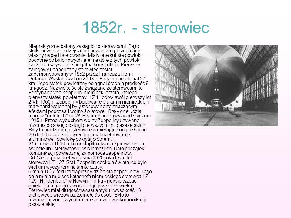 1852r. - sterowiec Niepraktyczne balony zastąpiono sterowcami. Są to statki powietrzne (lżejsze od powietrza) posiadające własny napęd i sterowanie. M