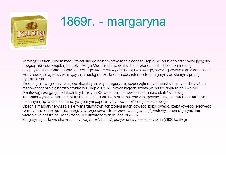 1869r. - margaryna W związku z konkursem rządu francuskiego na namiastkę masła (tańszą i lepiej się od niego przechowującą) dla ubogiej ludności i woj