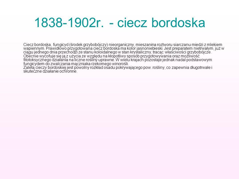 1838-1902r. - ciecz bordoska Ciecz bordoska, fungicyd (środek grzybobójczy) nieorganiczny, mieszanina roztworu siarczanu miedzi z mlekiem wapiennym. P