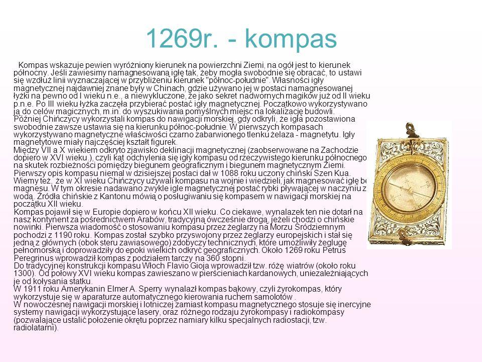 1269r. - kompas Kompas wskazuje pewien wyróżniony kierunek na powierzchni Ziemi, na ogół jest to kierunek północny. Jeśli zawiesimy namagnesowaną igłę