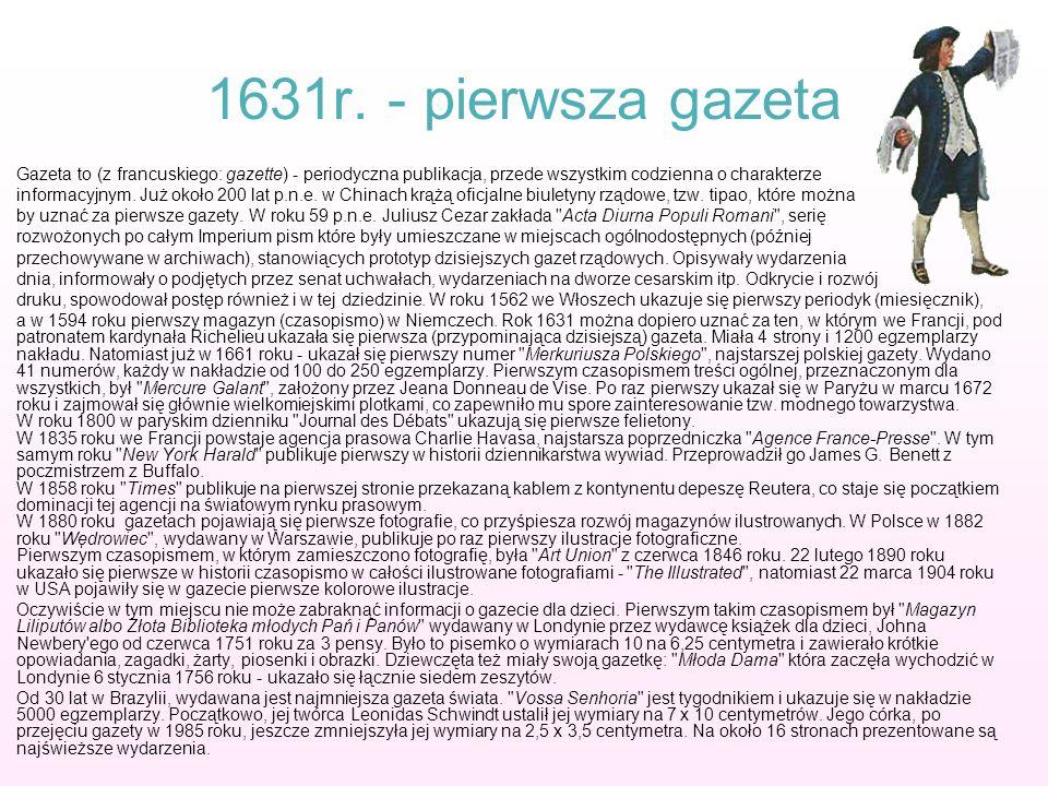 1631r. - pierwsza gazeta Gazeta to (z francuskiego: gazette) - periodyczna publikacja, przede wszystkim codzienna o charakterze informacyjnym. Już oko
